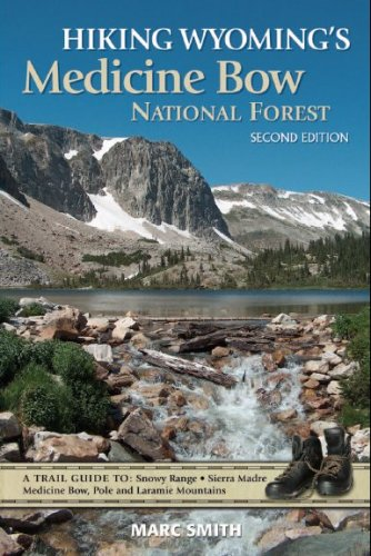 Hiking Wyoming's Medicine Bow National Forest: A Trail Guide To Snowy Range, Sierra Madre, Medicine Bow, Pole, and Laramie Mountains -