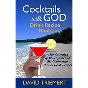 Cocktails with God: Drink Recipe Book (Cocktails with God bar-room novel series 99)