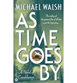 [ AS TIME GOES BY: A NOVEL OF CASABLANCA ] Walsh, Michael (AUTHOR ) Aug-01-1999 Paperback