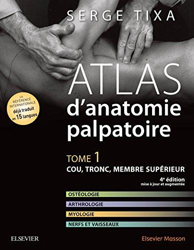 Atlas d'anatomie palpatoire. Tome 1: Cou, tronc, membre supérieur