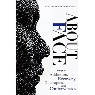 About Face: Essays on Addiction, Recovery, Therapies, and Controversies