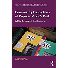 Community Custodians of Popular Music's Past: A DIY Approach to Heritage (Routledge Research in Music)