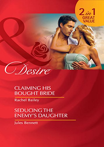 Claiming His Bought Bride / Seducing the Enemy's Daughter: Claiming His Bought Bride / Seducing the Enemy's Daughter (Mills & Boon Desire)