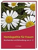 Homöopathie für Frauen: Beschwerden und Behandlung von A - Z