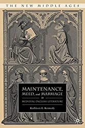 Maintenance, Meed, and Marriage in Medieval English Literature (The New Middle Ages)