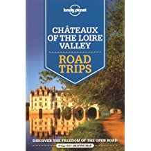 Chateaux of the Loire Valley Road Trips (Lonely Planet Road Trips)