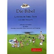 Die Bibel - Lateinische Bibel-Texte aus der Vulgata: Ein Projekt des Leistungskurs Latein 2006/2008 am Albrecht-Ernst-Gymnasium Oettingen