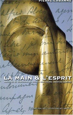La main et l'esprit. Artistes et crivains du XVIIIme sicle  nos jours : destins croiss