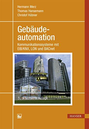 Gebäudeautomation: Kommunikationssysteme mit EIB/KNX, LON und BACnet Kommunikationssysteme