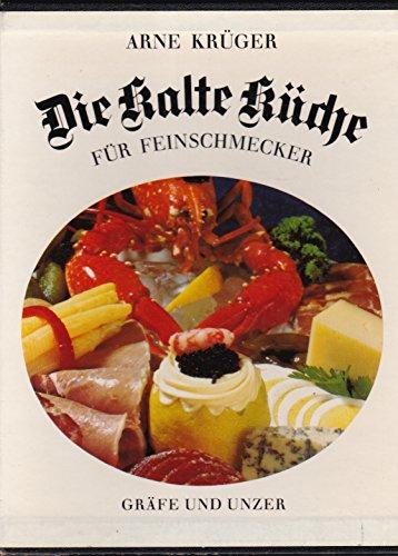 Die kalte Küche für Feinschmecker : Das grosse Kochbuch f. Alltag u. Feste.