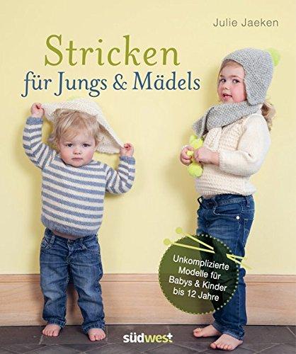 Stricken für Jungs & Mädels: Unkomplizierte Modelle für Babys & Kinder bis 12 Jahre Häkeln Baby-mütze