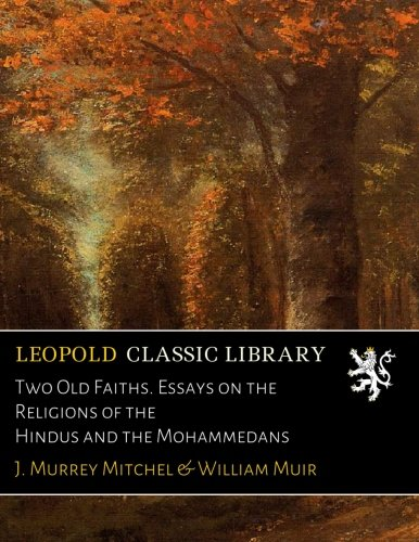 Two Old Faiths. Essays on the Religions of the Hindus and the Mohammedans por J. Murrey Mitchel