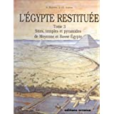 L'Egypte restituée: Tome 3, sites, temples et pyramides de Moyenne et Basse Egypte, de la naissance de la civilisation pharao