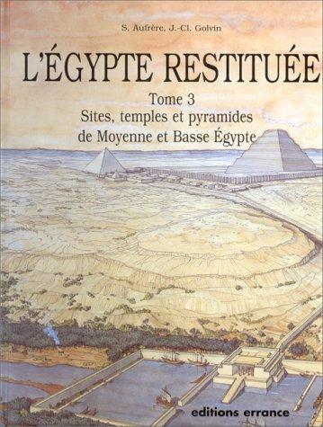 L'Egypte restituée, tome 3. Sites, temples et pyramides de Moyenne et de Basse Egypte par Sydney H. Aufrère