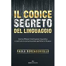 Il codice segreto del linguaggio. Come affinare l'intelligenza linguistica e costruire la comunicazione perfetta in 10 passi