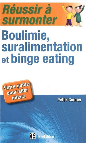 Russir  surmonter boulimie, suralimentation et binge eating : Votre guide pour aller mieux