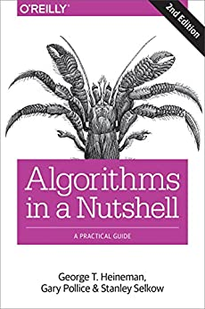Algorithms in a Nutshell: A Practical Guide by [Heineman, George T., Pollice, Gary, Selkow, Stanley]