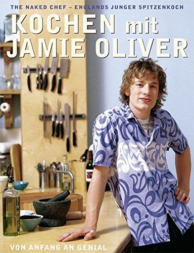 Preisvergleich Produktbild Kochen mit Jamie Oliver - Von Anfang an genial: The Naked Chef - Englands junger Spitzenkoch