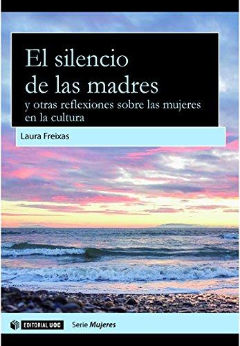 Descargar Libro El silencio de las madres y otras reflexiones sobre las mujeres en la cultura (Aresta - Dones) de Laura Freixas