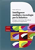 Intelligenze multiple e tecnologie per la didattica. Strategie e materiali per diversificare le proposte di insegnamento