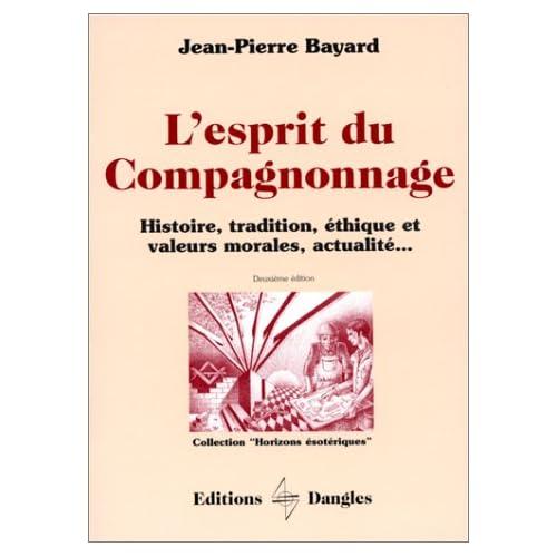 L'Esprit du compagnonnage : Histoire, tradition, éthique et valeurs morales, actualités...