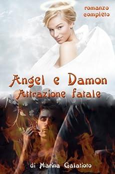 Attrazione Fatale (Angel e Damon Vol. 1) di [Galatioto, Marina]