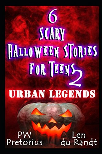 6 Scary Halloween Stories for Teens 2: Urban Legends (Legends Halloween-urban Scary)