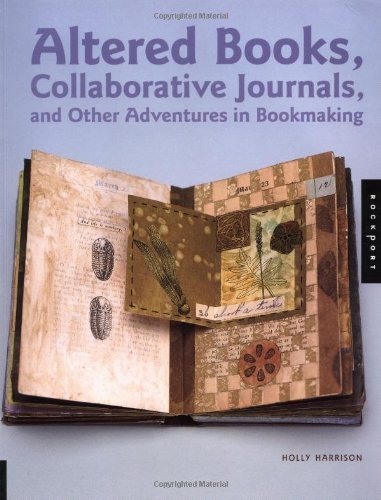 Altered Books, Collaborative Journals and Other Adventures in Bookmaking: Written by Holly Harrison, 2003 Edition, Publisher: Rockport Publishers Inc. [Paperback]