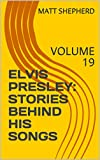 #5: ELVIS PRESLEY: STORIES BEHIND HIS SONGS: VOLUME 19
