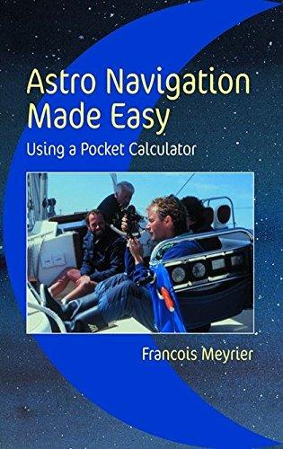 Astro Navigation Made Easy: Using a Pocket Calculator por Francois Meyrier
