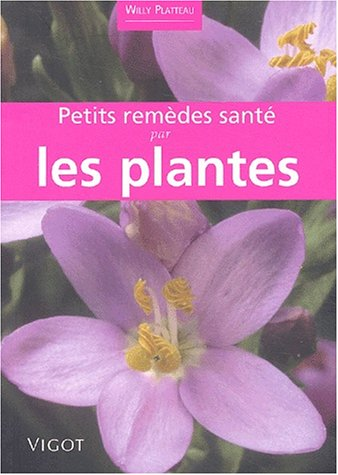 Petits remèdes santé par les plantes par Willy Platteau