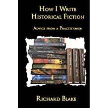 How I Write Historical Fiction: Advice from a Practitioner