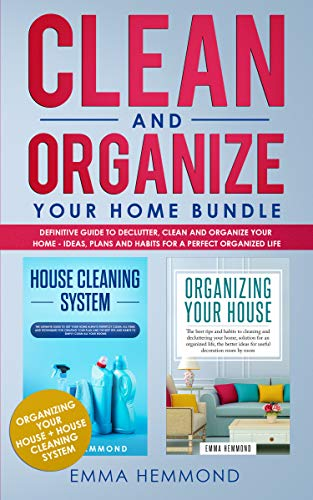 Clean and Organize Your Home Bundle: Organizing your House + House Cleaning System - Definitive Guide to Declutter, Clean and Organize Your Home - Ideas, ... a Perfect Organized Life (English Edition) -