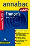 Annabac 2004 : Français, 1ère L, ES, S (+ corrigés)...