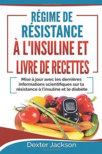 Rgime de Rsistance  l'Insuline et Livre de Recettes: Mise  jour avec les Dernires Informations Scientifiques sur la Rsistance  l'insuline et le diabte (Insulin Resistance - French Edition)