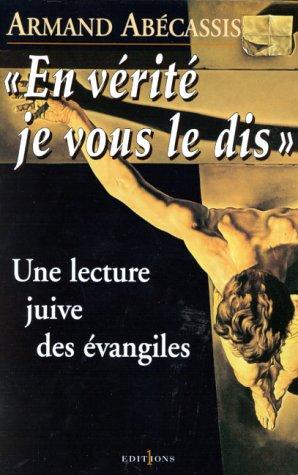En vérité je vous le dis : Une lecture juive des Evangiles par Armand Abécassis