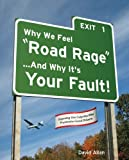 Why We Feel Road Rage .and Why It's Your Fault!: Exposing the Culprits Who Frustrate Good Drivers