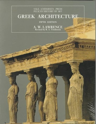 Greek Architecture: Fifth Edition (The Yale University Press Pelican History of Art Series) por A. W. Lawrence