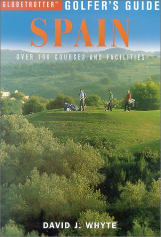 Spain: Over 100 Courses and Facilities (Globetrotter Golfer's Guides S.) por David J. Whyte