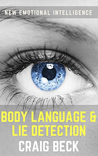 New Emotional Intelligence: Body Language & Lie Detection (English Edition)