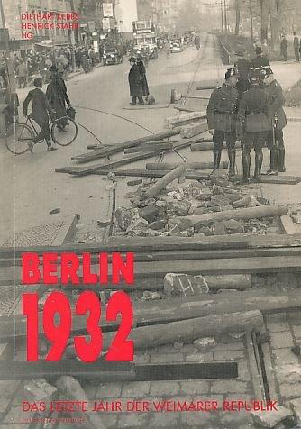 Berlin 1932. Das letzte Jahr der Weimarer Republik: Das letzte Jahr der ersten deutschen Republik. Politik, Symbole, Medien (Reihe Deutsche Vergangenheit)
