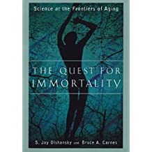 The Quest for Immortality: Science at the Frontiers of Aging
