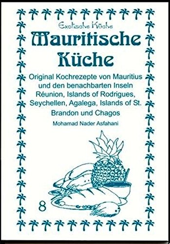 Original Kochrezepte aus Mauritius und den benachbarten Inseln, Reúnion, Island of Rodrigaes, Sachells, Agalega, Island of St. Brando und Chagos (Exotische Küche) ()