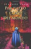 Scarica Libro Per tutto l oro del mondo (PDF,EPUB,MOBI) Online Italiano Gratis