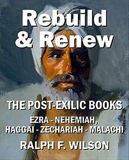 Rebuild and Renew: The Post-Exilic Books of Ezra, Nehemiah, Haggai, Zechariah, and Malachi (JesusWalk Bible Study Series) (English Edition) von [Wilson, Ralph F.]