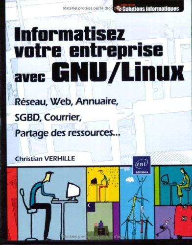 Informatisez votre entreprise avec GNU/Linux (Réseau, web, annuaire, SGBD, courrier.)