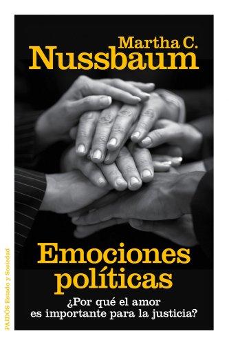 Emociones políticas: ¿Por qué el amor es importante para la justicia? por Martha C. Nussbaum