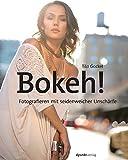 Bokeh!: Fotografieren mit seidenweicher Unschärfe