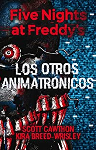 Five Nights at Freddy's. Los otros animatrónicos par Scott Cawthon
