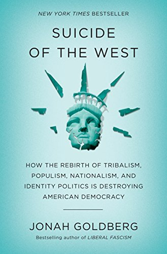 Suicide of the West: How the Rebirth of Tribalism, Populism, Nationalism, and Identity Politics Is Destroying American Democracy por Jonah Goldberg